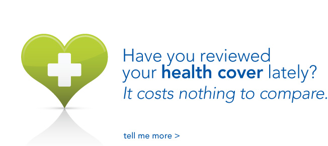have you reviewed your health cover lately?