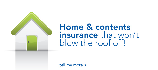 home & contents insurance that won't blow the roof off